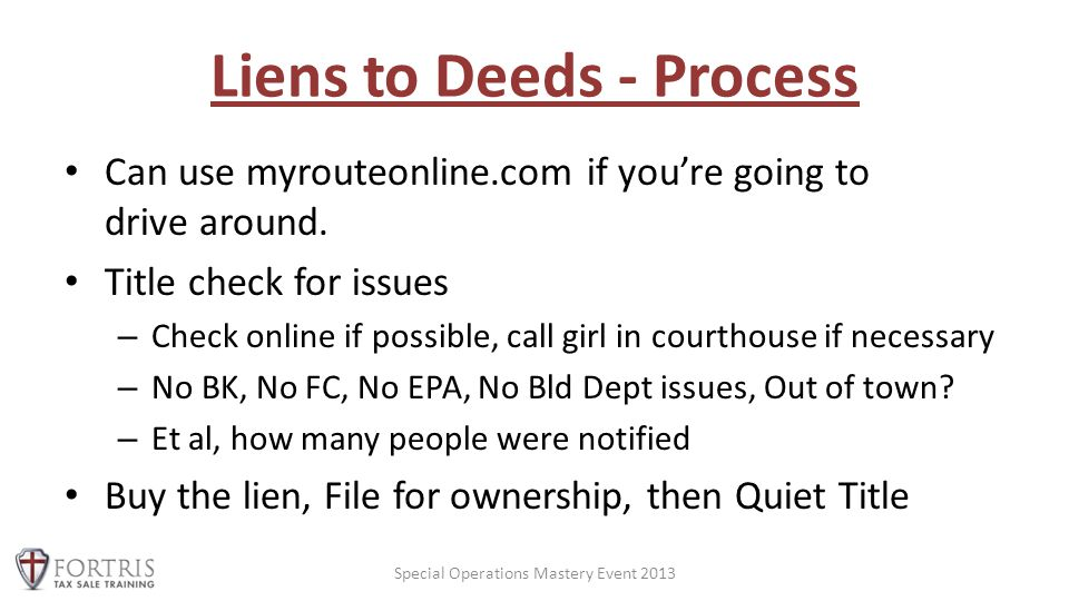 Liens to Deeds - Process Can use myrouteonline.com if you're going to drive around.