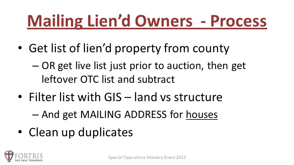Mailing Lien'd Owners - Process Get list of lien'd property from county – OR get live list just prior to auction, then get leftover OTC list and subtr