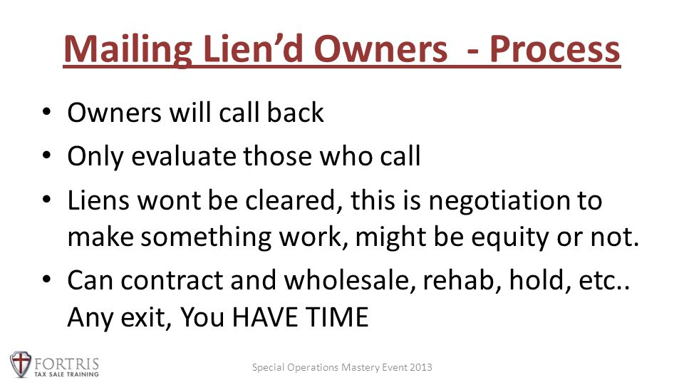 Mailing Lien'd Owners - Process Owners will call back Only evaluate those who call Liens wont be cleared, this is negotiation to make something work, might be equity or not.