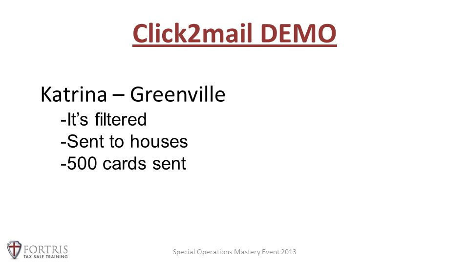 Click2mail DEMO Special Operations Mastery Event 2013 Katrina – Greenville -It's filtered -Sent to houses -500 cards sent