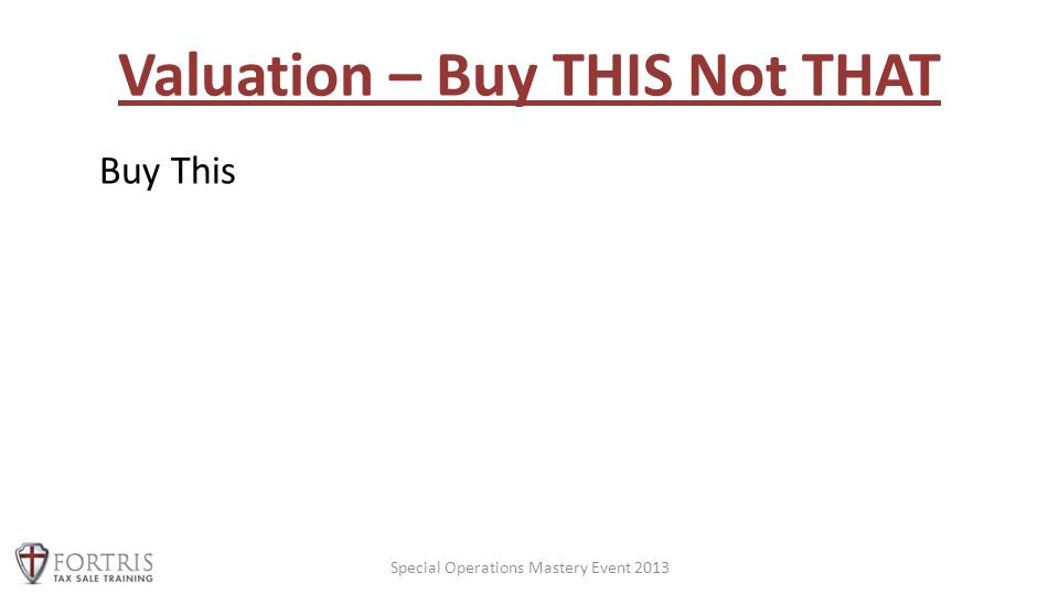 Valuation – Buy THIS Not THAT Special Operations Mastery Event 2013 Buy This