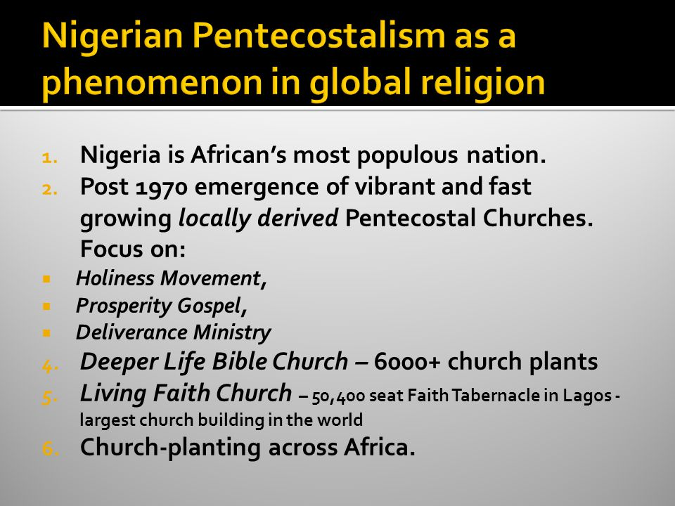 1. Nigeria is African's most populous nation. 2. Post 1970 emergence of vibrant and fast growing locally derived Pentecostal Churches. Focus on:  Hol