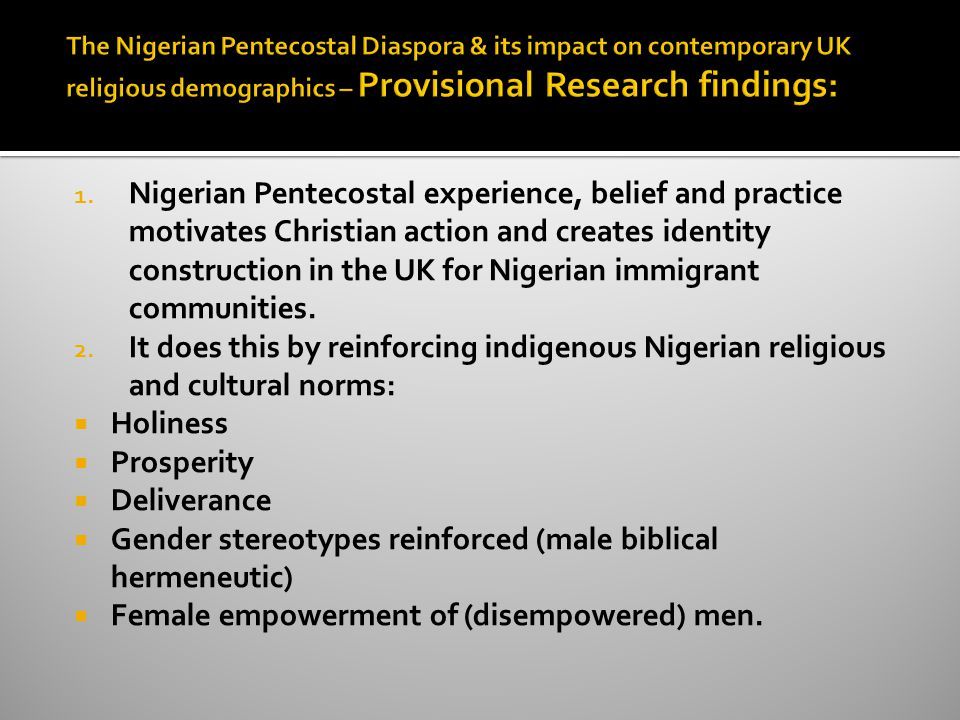 1. Nigerian Pentecostal experience, belief and practice motivates Christian action and creates identity construction in the UK for Nigerian immigrant