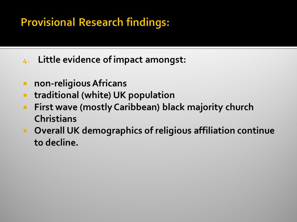 4. Little evidence of impact amongst:  non-religious Africans  traditional (white) UK population  First wave (mostly Caribbean) black majority chur