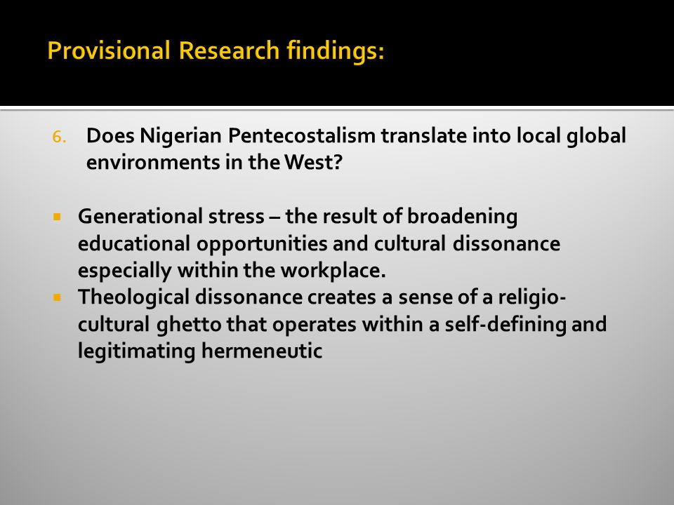 6. Does Nigerian Pentecostalism translate into local global environments in the West.