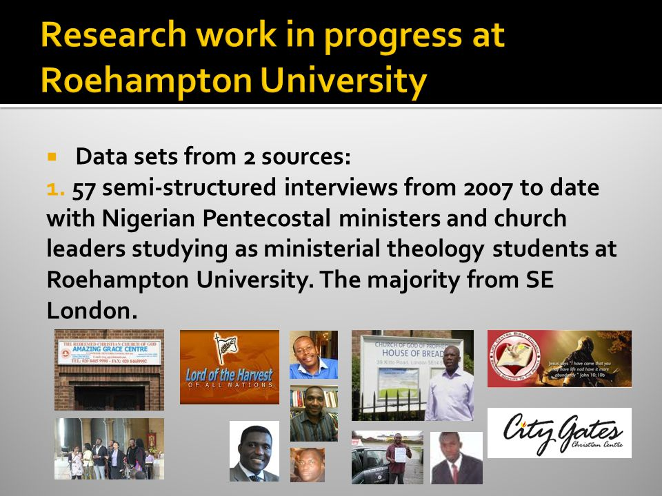  Data sets from 2 sources: 1. 57 semi-structured interviews from 2007 to date with Nigerian Pentecostal ministers and church leaders studying as mini