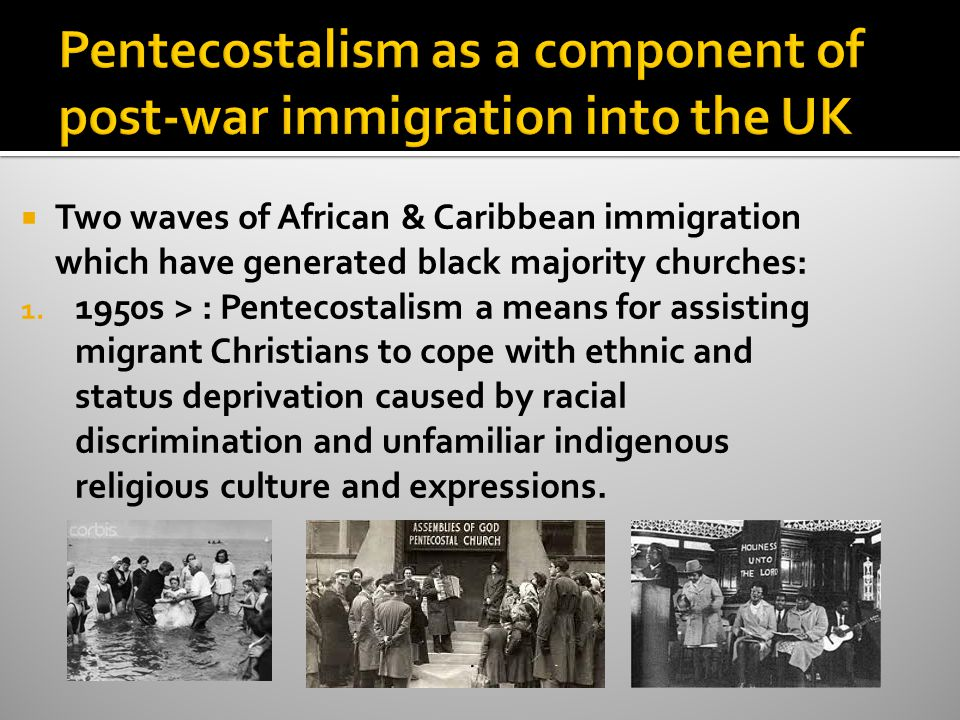  Two waves of African & Caribbean immigration which have generated black majority churches: 1.