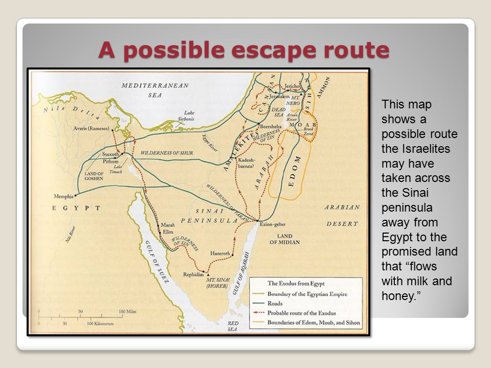 A possible escape route This map shows a possible route the Israelites may have taken across the Sinai peninsula away from Egypt to the promised land that flows with milk and honey.