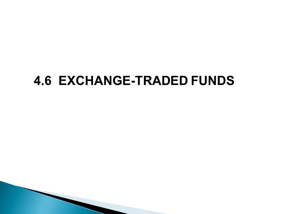 4.6 EXCHANGE-TRADED FUNDS