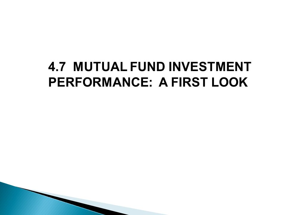 4.7 MUTUAL FUND INVESTMENT PERFORMANCE: A FIRST LOOK