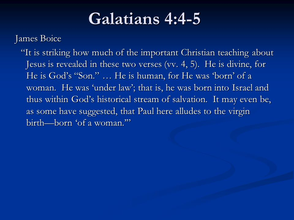 Galatians 4:4-5 James Boice It is striking how much of the important Christian teaching about Jesus is revealed in these two verses (vv.