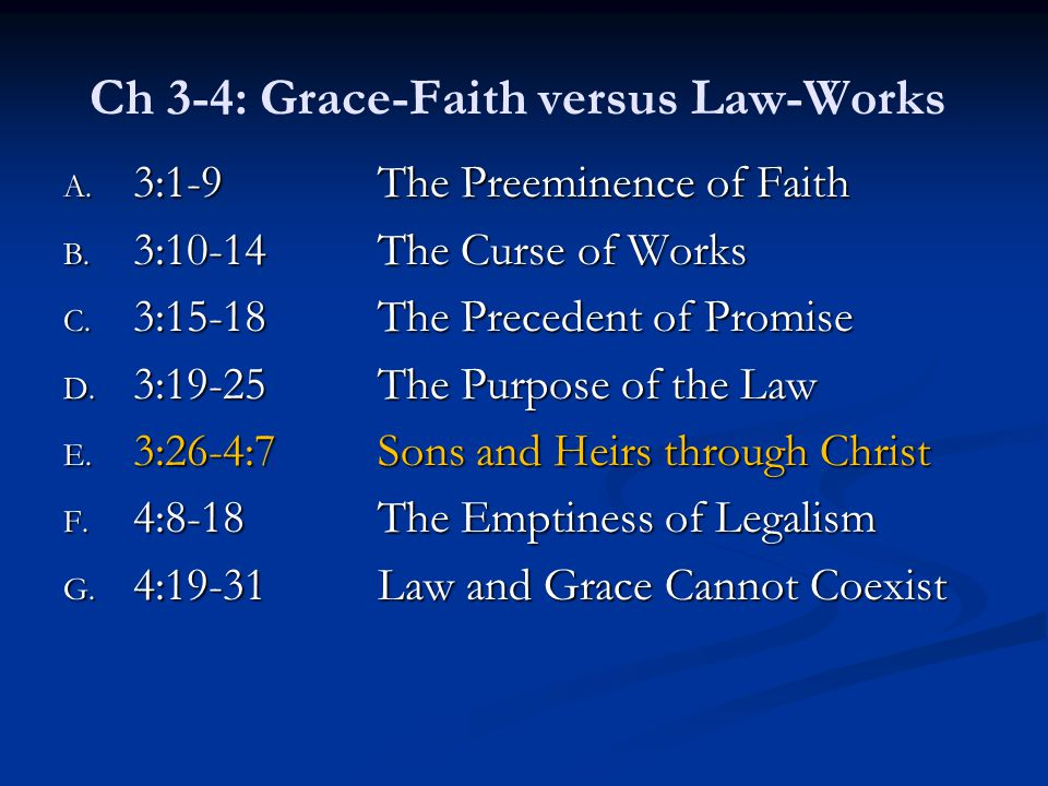 Ch 3-4: Grace-Faith versus Law-Works A. 3:1-9The Preeminence of Faith B.