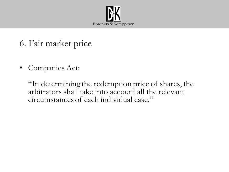 "6. Fair market price Companies Act: ""In determining the redemption price of shares, the arbitrators shall take into account all the relevant circumsta"