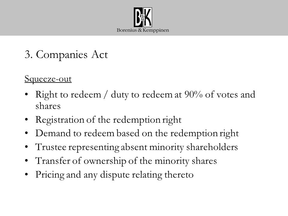 3. Companies Act Squeeze-out Right to redeem / duty to redeem at 90% of votes and shares Registration of the redemption right Demand to redeem based o
