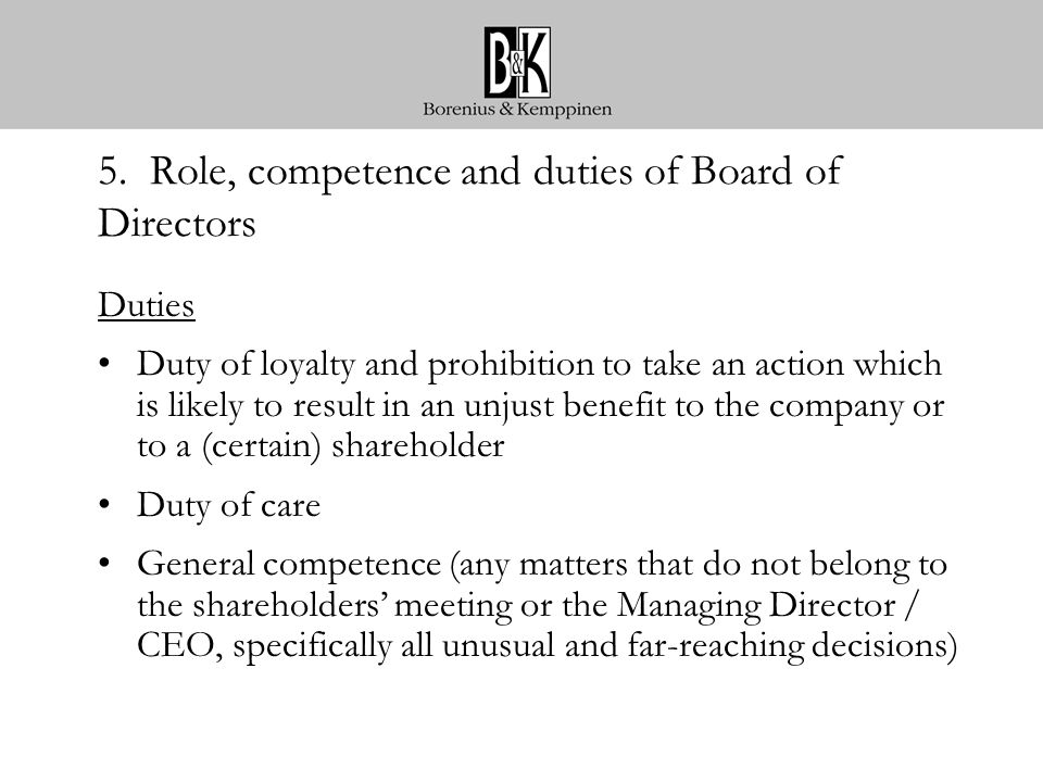 5. Role, competence and duties of Board of Directors Duties Duty of loyalty and prohibition to take an action which is likely to result in an unjust b
