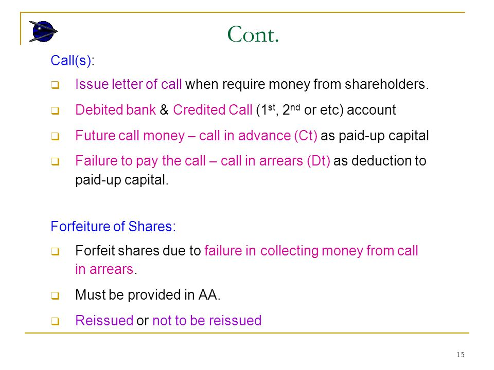 15 Call(s):  Issue letter of call when require money from shareholders.  Debited bank & Credited Call (1 st, 2 nd or etc) account  Future call mone