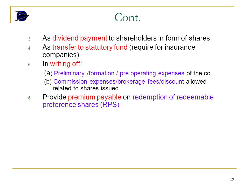 19 3. As dividend payment to shareholders in form of shares 4. As transfer to statutory fund (require for insurance companies) 5. In writing off: (a )