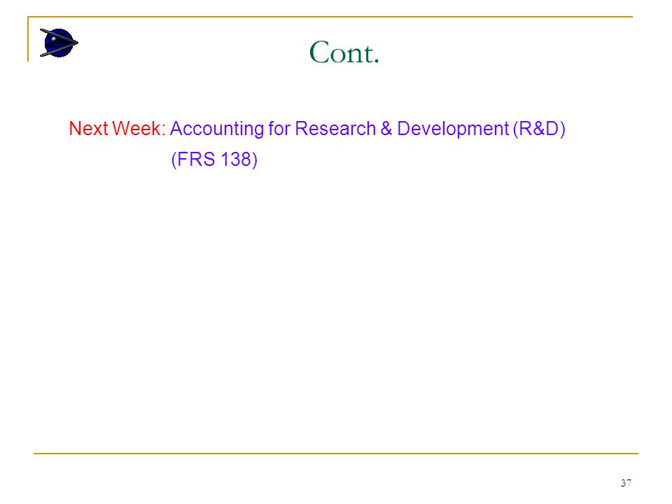 37 Next Week: Accounting for Research & Development (R&D) (FRS 138) Cont.