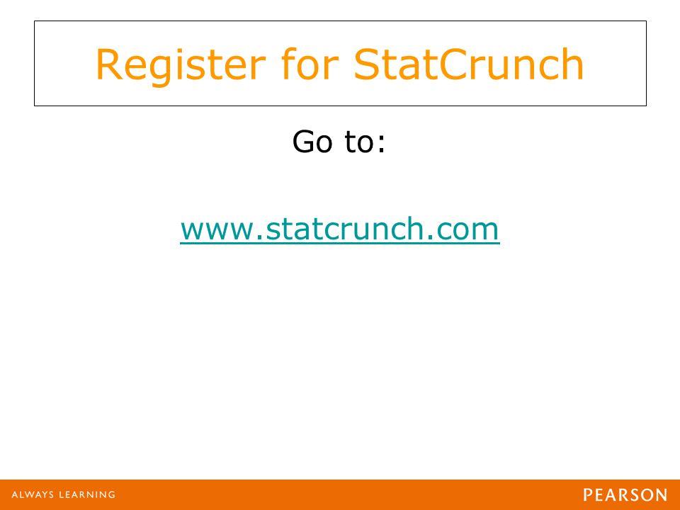 Register for StatCrunch Go to: www.statcrunch.com