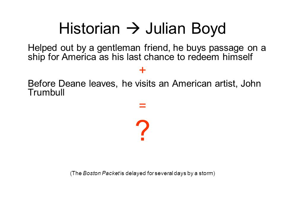 Historian  Julian Boyd Helped out by a gentleman friend, he buys passage on a ship for America as his last chance to redeem himself + Before Deane le