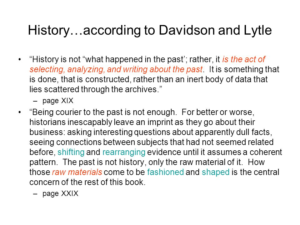 History…according to Davidson and Lytle History is not what happened in the past'; rather, it is the act of selecting, analyzing, and writing about the past.