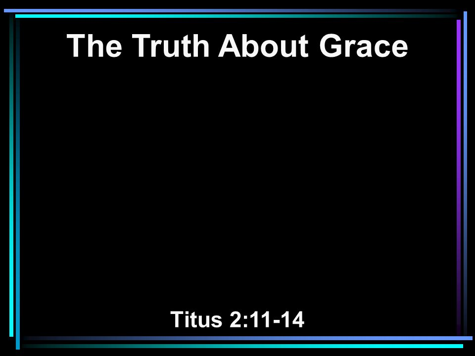 Grace Defined Found 170 times and in 23 NT books Favor Favor for all men Favor that teaches