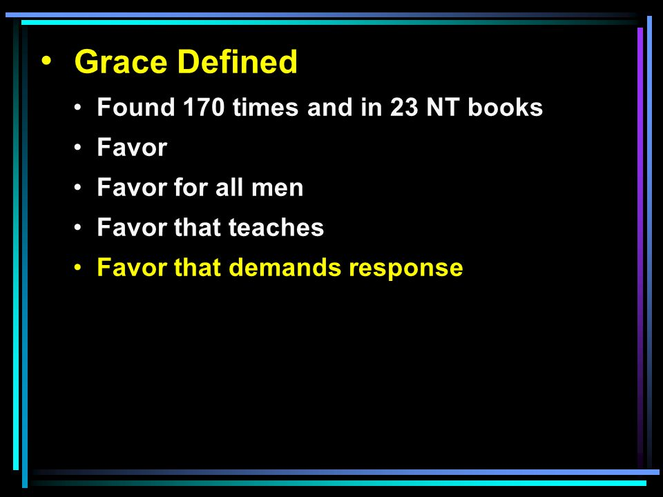 Grace Defined Found 170 times and in 23 NT books Favor Favor for all men Favor that teaches Favor that demands response