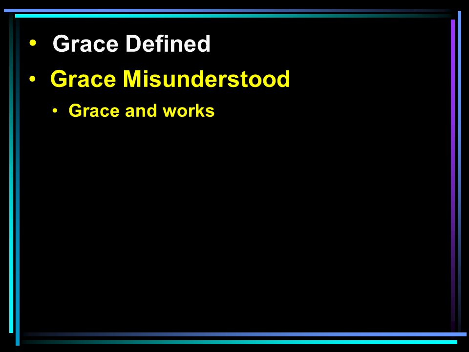 Grace Defined Grace Misunderstood Grace and works