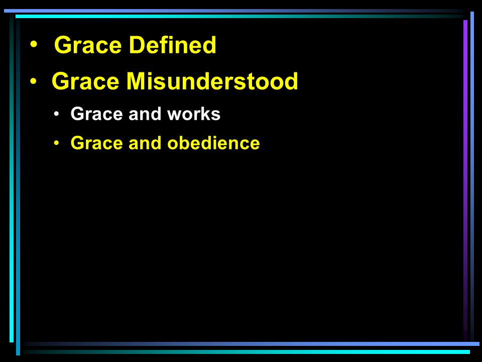 Grace Defined Grace Misunderstood Grace and works Grace and obedience