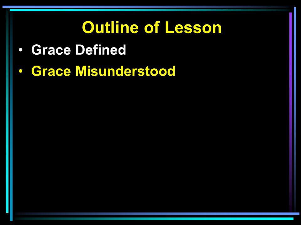 Outline of Lesson Grace Defined Grace Misunderstood Grace Applied