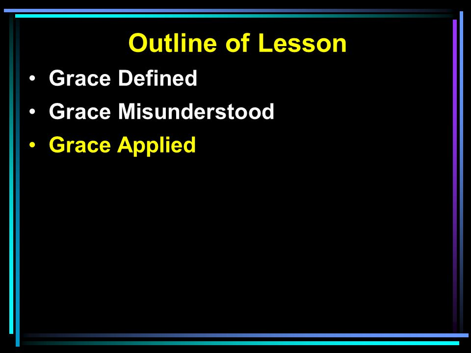 Outline of Lesson Grace Defined Grace Misunderstood Grace Applied