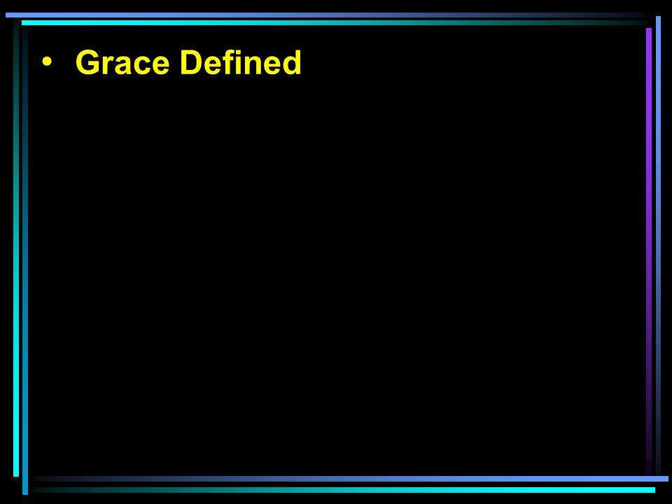 Grace Defined Grace Misunderstood Grace and works Rom. 11:5-6