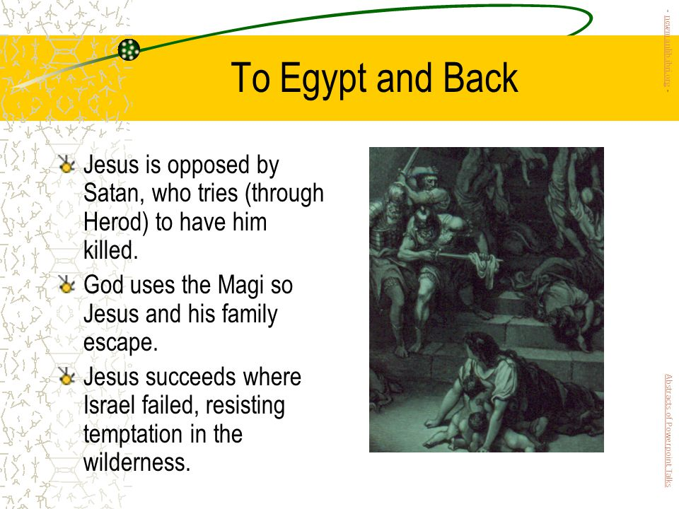 To Egypt and Back Jesus is opposed by Satan, who tries (through Herod) to have him killed.