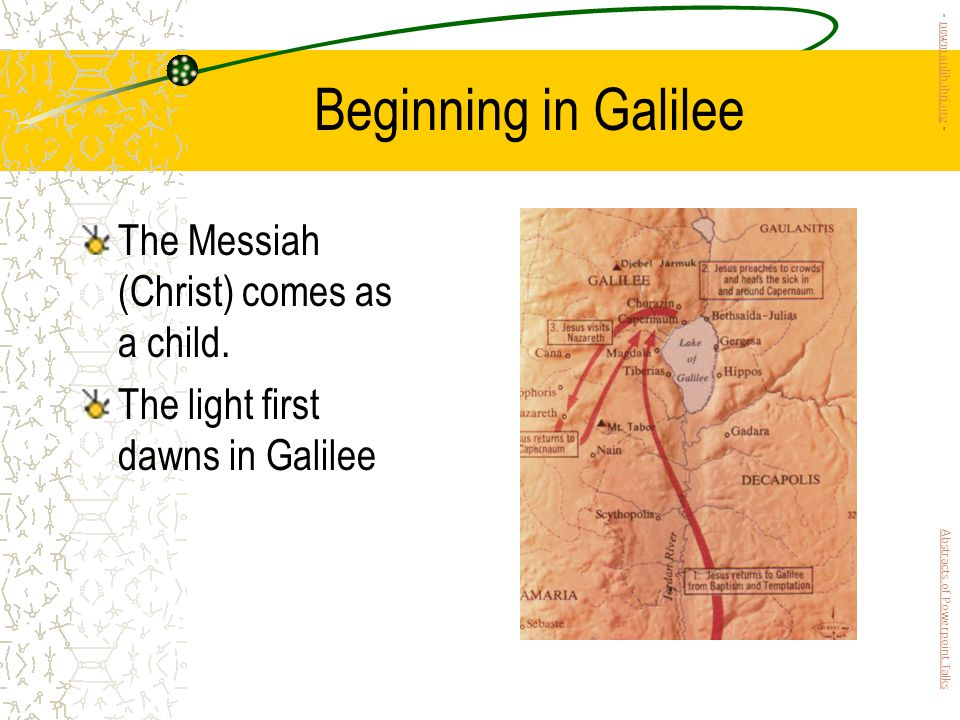 Beginning in Galilee The Messiah (Christ) comes as a child.