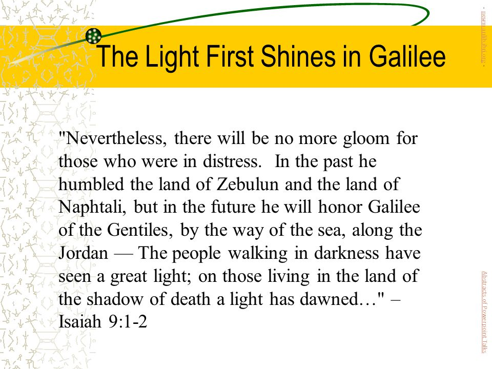 The Light First Shines in Galilee Nevertheless, there will be no more gloom for those who were in distress.