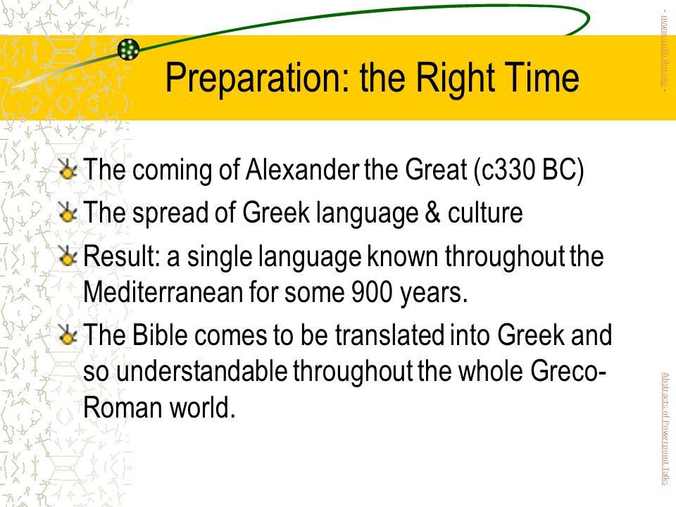 Preparation: the Right Time The coming of Alexander the Great (c330 BC) The spread of Greek language & culture Result: a single language known throughout the Mediterranean for some 900 years.