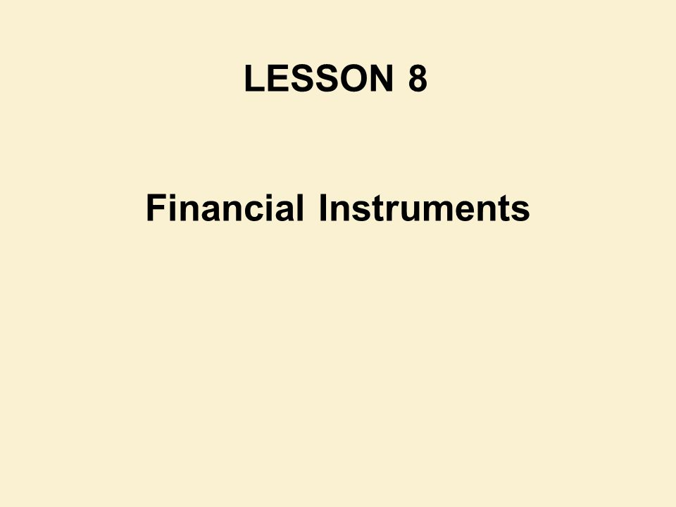 Financial Instruments LESSON 8