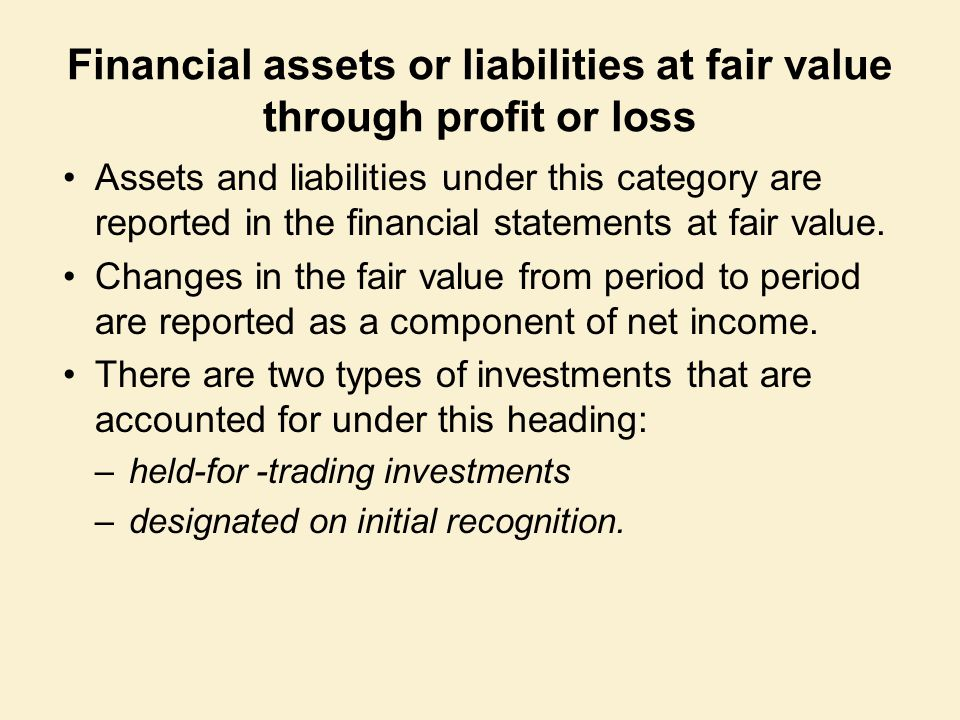 Financial assets or liabilities at fair value through profit or loss Assets and liabilities under this category are reported in the financial statemen