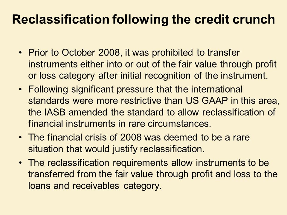 Reclassification following the credit crunch Prior to October 2008, it was prohibited to transfer instruments either into or out of the fair value thr