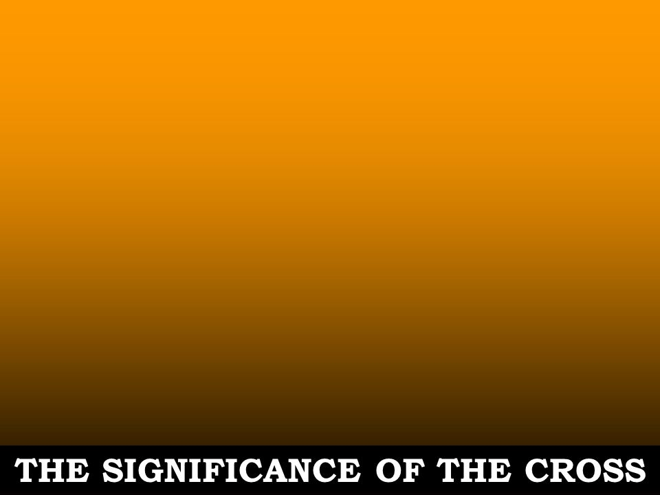 THE SIGNIFICANCE OF THE CROSS