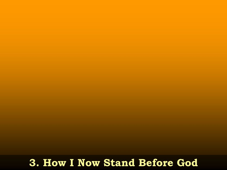 3. How I Now Stand Before God