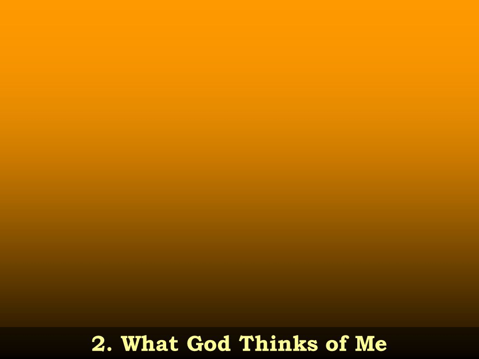 2. What God Thinks of Me