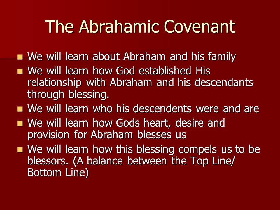 The Abrahamic Covenant We will learn about Abraham and his family We will learn about Abraham and his family We will learn how God established His relationship with Abraham and his descendants through blessing.