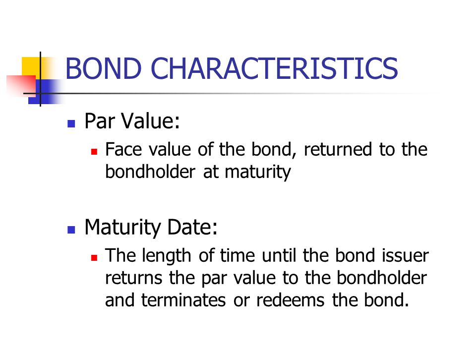 BOND CHARACTERISTICS Coupon Rate: Rate of interest paid as a percentage of the par value.