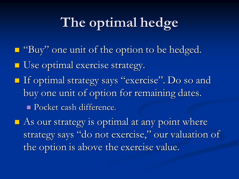 The optimal hedge Buy one unit of the option to be hedged.