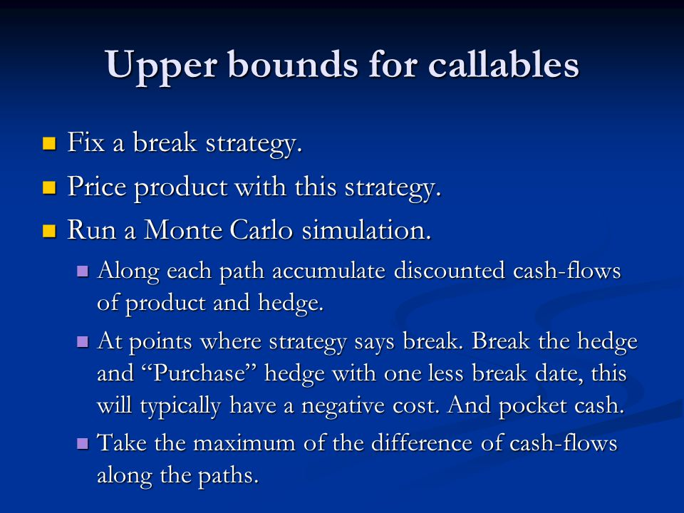 Upper bounds for callables Fix a break strategy. Fix a break strategy.