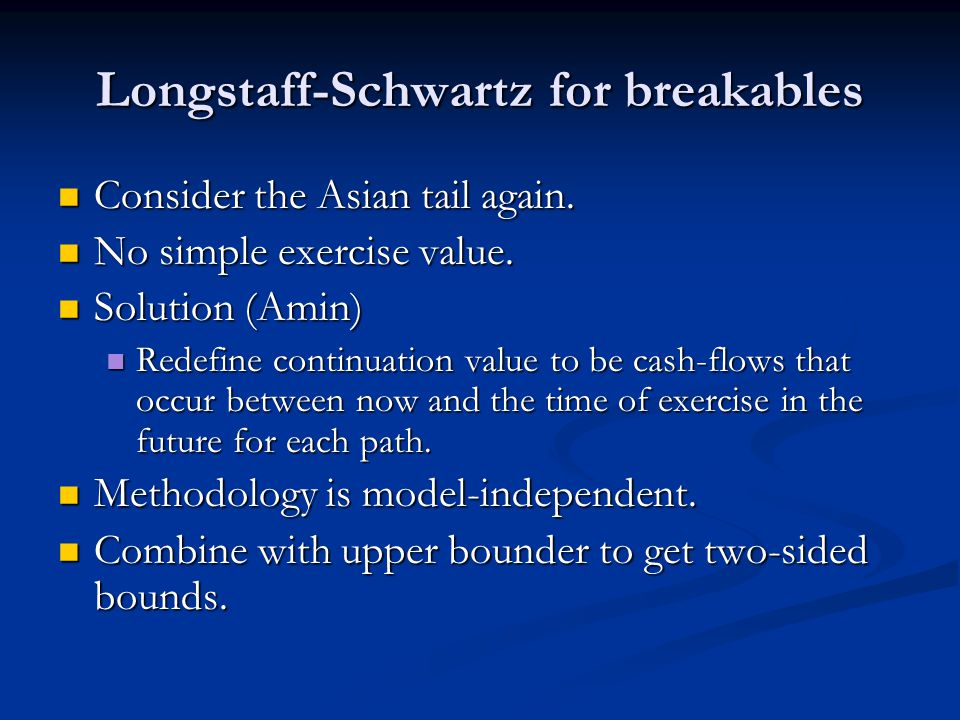 Longstaff-Schwartz for breakables Consider the Asian tail again.