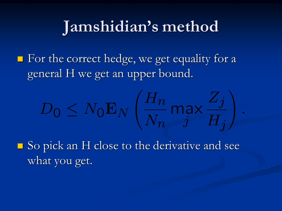 Jamshidian's method For the correct hedge, we get equality for a general H we get an upper bound.