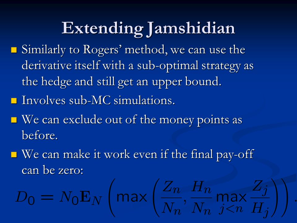 Extending Jamshidian Similarly to Rogers' method, we can use the derivative itself with a sub-optimal strategy as the hedge and still get an upper bound.