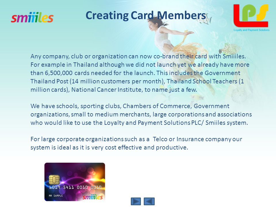 Creating Card Members Any company, club or organization can now co-brand their card with Smiiiles.